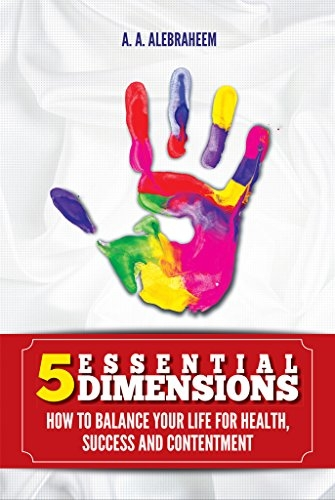 5 ESSENTIAL DIMENSIONS: How to balance your life for health, success and content