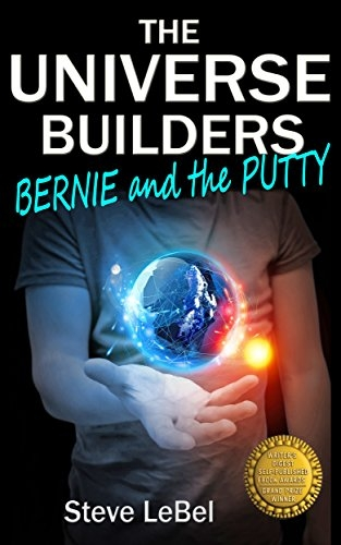 Bernie and the Putty: epic fantasy for young adults (The Universe Builders, Book 1)
