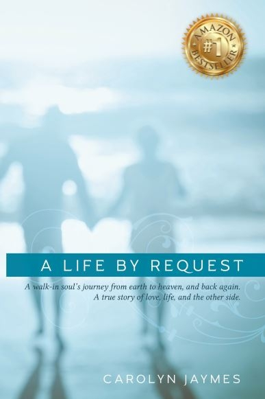 A Life By Request - A walk-in souls journey from earth to heaven, and back again. A true story of love, life, and the other side.