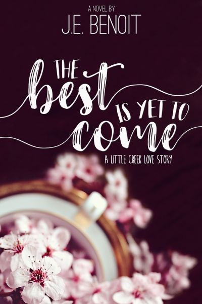 The Best is Yet to Come: A Little Creek Love Story