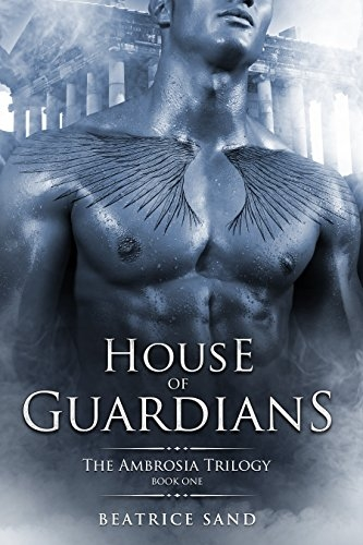 House of Guardians: Paranormal Romance - Sons of the Olympian Gods (The Ambrosia Trilogy Book 1)