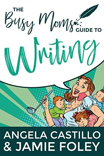 The Busy Mom's Guide to Writing