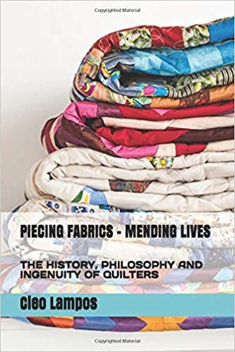 Piecing Fabrics-Mending Lives: History, Philosophy and Ingenuity of Quilters