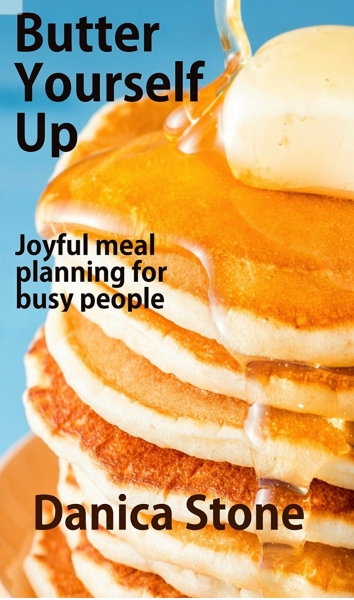 Butter Yourself Up: Joyful Meal Planning for Busy People