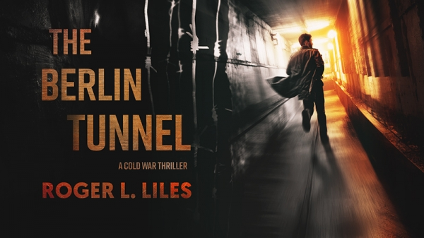 The Berlin Tunnel--A Cold War Thriller