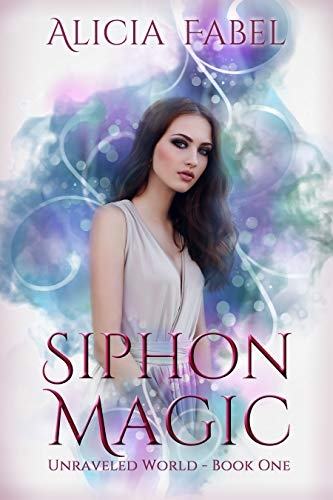 Siphon Magic (Unraveled World Book 1)