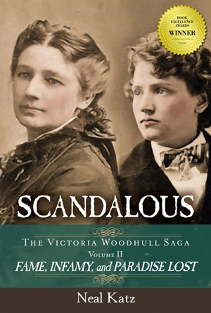 Scandalous, Vol. 2 of the Victoria Woodhull Saga: Fame, Infamy, and Paradise Lost