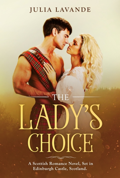 The Lady's Choice: A Scottish Romance Novel, Set in Edinburgh Castle, Scotland