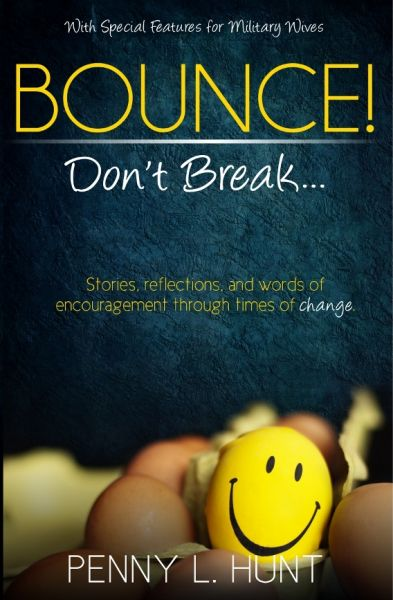 Bounce! Don't Break... Stories, reflections and words of encouragement through times of change - with special features for Military Wives