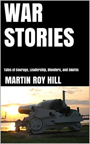 WAR STORIES: Tales of Courage, Leadership, Blunders, and SNAFUs