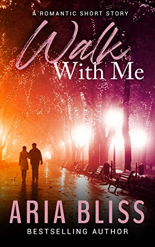 Walk with Me: A Romantic Short Story