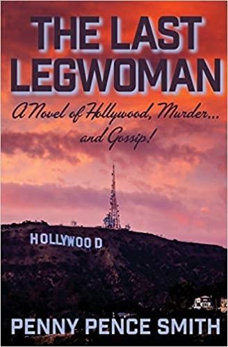 The Last Legwoman: A Novel of Hollywood, Murder…and Gossip!