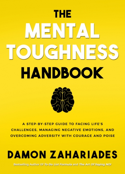 The Mental Toughness Handbook: A Step-By-Step Guide to Facing Life's Challenges, Managing Negative Emotions, and Overcoming Adversity with Courage and Poise!