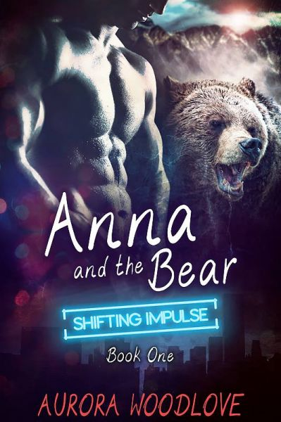 Anna and the Bear - Second Edition (Shifting Impulse Book 1)
