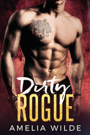 Dirty Rogue: A Bad Boy Billionaire Romance