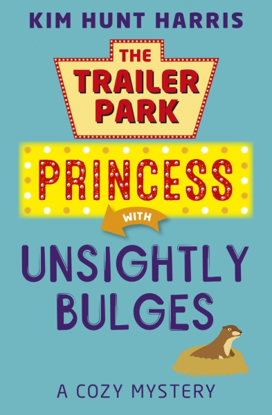 Unsightly Bulges --  A Trailer Park Princess Cozy Mystery Book 2