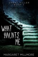 What Haunts Me (Ghost Killer Book 1)