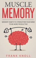 Muscle Memory: Memory habits to strengthen your mind to be more productive.