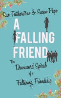 A FALLING FRIEND: The Downward Spiral of a Faltering Friendship