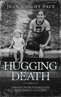 Hugging Death: Essays on Motherhood and Saying Goodbye