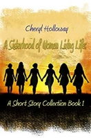 A Sisterhood of Women Living Life: A Short Story Collection Book 1