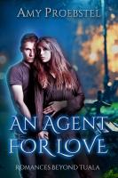 An Agent For Love: A Clean Paranormal Romance (Romances Beyond Tuala Trilogy, Book 1)
