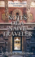 Notes of a Naive Traveler: Nepal and Thailand Travelogue