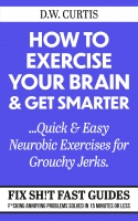 How To Exercise Your Brain & Get Smarter ...Quick & Easy Neurobic Exercises for Grouchy Jerks