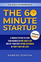 The 60 Minute Startup: A Proven System to Start Your Business in 1 Hour a Day and Get Your First Paying Customers in 30 Days (or Less)