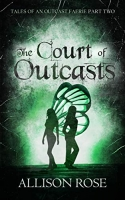 The Court of Outcasts (Tales of an Outcast Faerie Part Two)