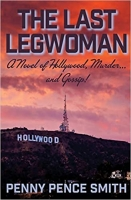 The Last Legwoman: A Novel of Hollywood, Murder…and Gossip!