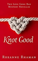 Knot Good: Two Love Gone Bad Mystery Novellas
