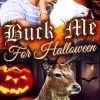 Buck Me... For Halloween